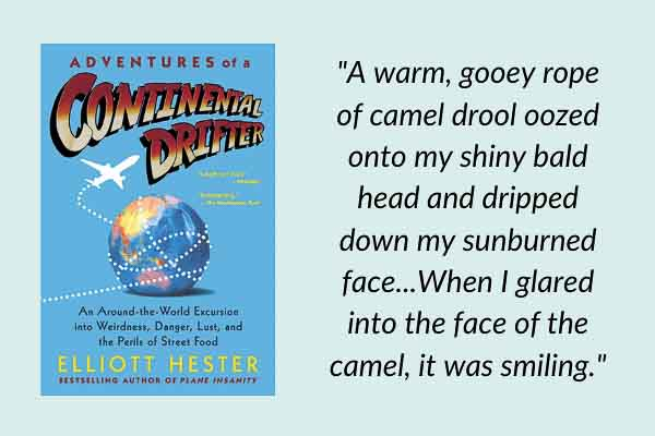 Travel memoirs: Adventures of a Continental Drifter: An Around-the-World Excursion into Weirdness, Danger, Lust, and the Perils of Street Food, by Elliott Hester. A funny book of travel short stories from around the world.