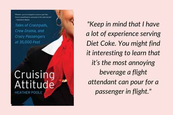Travel memoirs: Cruising Attitude: Tales of Crashpads, Crew Drama, and Crazy Passengers at 35,000 Feet, by Heather Poole. A travel book about working as a flight attendant.