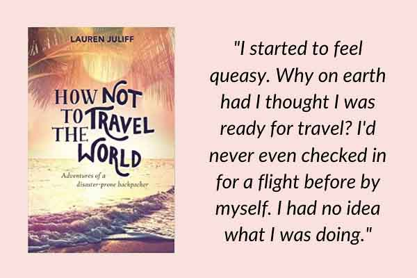 Travel memoirs: How Not to Travel the World Adventures of a Disaster-Prone Backpacker, by Lauren Juliff of the Never Ending Footsteps travel blog. A book about solo female travel and couples travel as backpackers.
