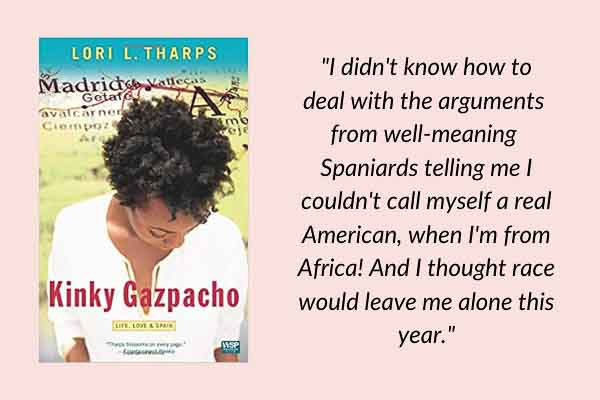 Travel memoirs: Kinky Gazpacho: Life, Love & Spain, by Lori Tharps. A book about the black travel experience in Spain and Morocco.