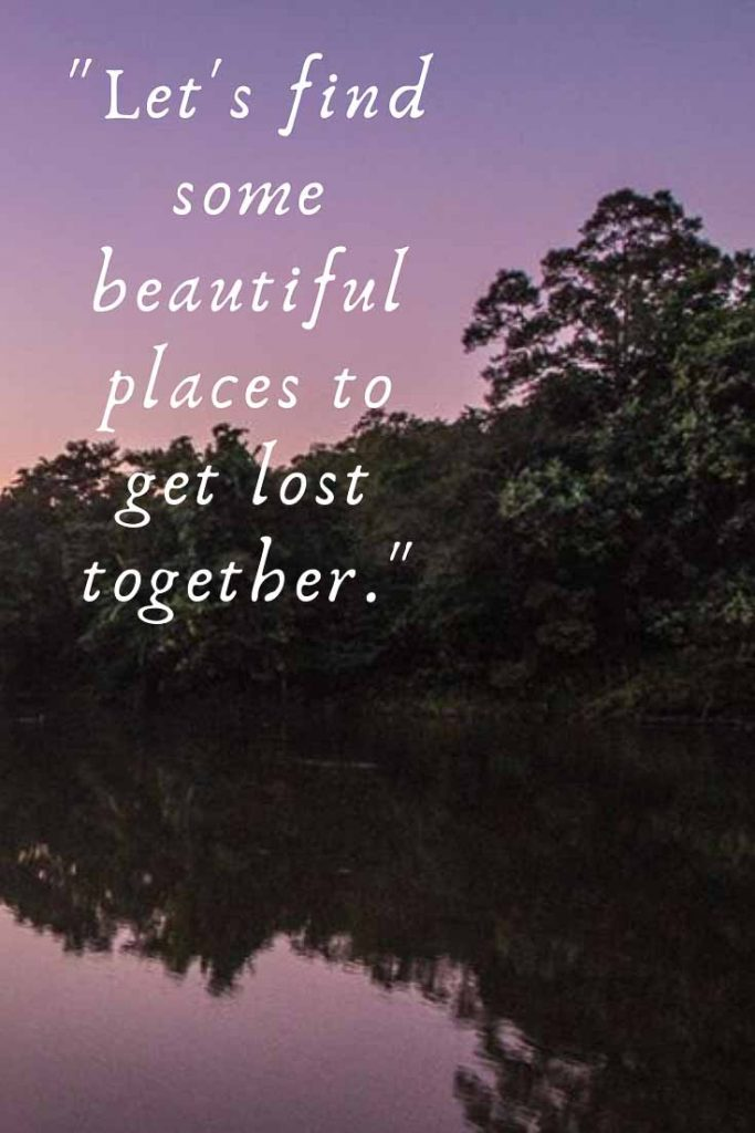 Romantic travel quote: Let's find some beautiful places to get lost together.