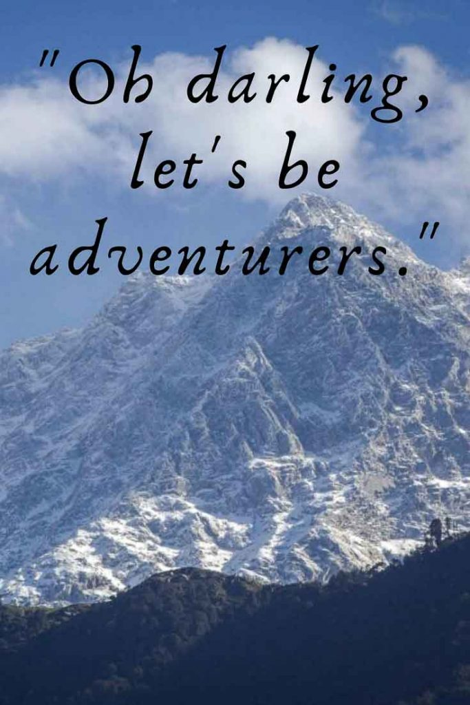 Couples travel quote: Oh Darling, let's be adventurers.