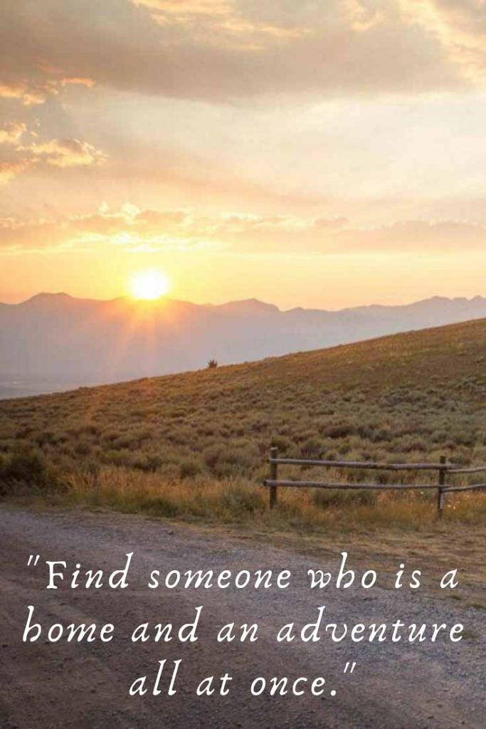 Romantic quote: Find someone who is a home and an adventure all at once.