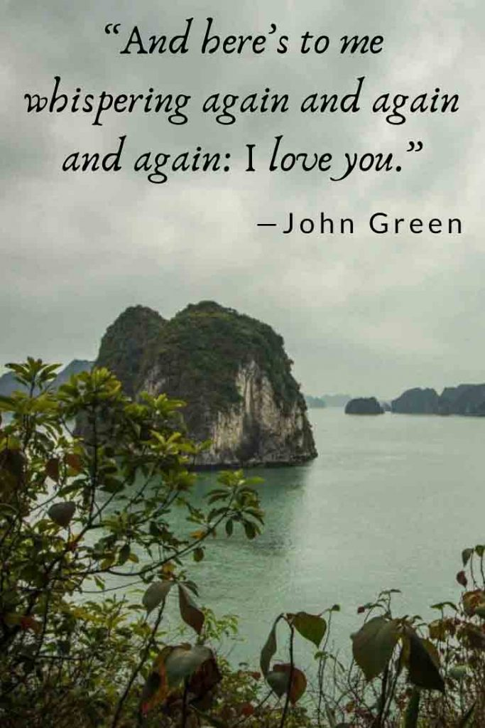 John Green romantic travel quote: here's to me, whispering again and again and again and again: I love you.