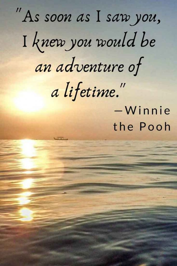 Winne the Pooh Romantic Adventure Quote: As soon as I saw you, I knew you would be an adventure of a lifetime.