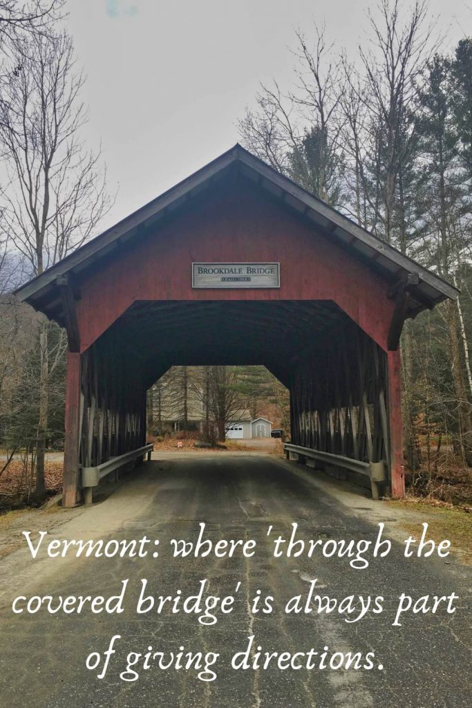 """Read covered bridge over a road, behind the quote """"Vermont: where 'through the covered bridge' is always part of giving directions."""""""