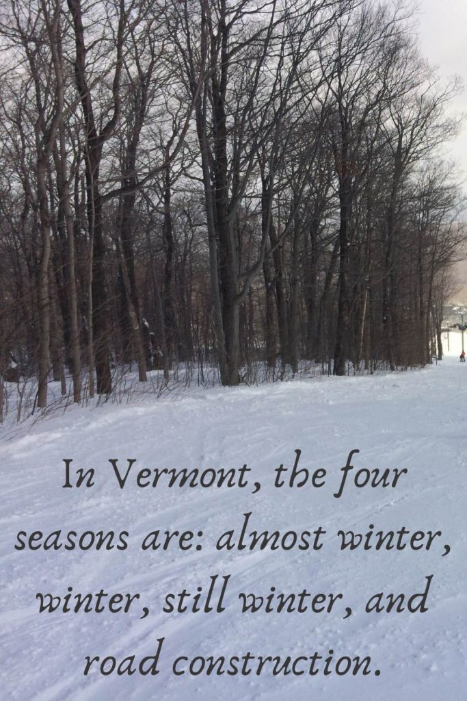 """Bare trees in a snowy field, behind the quote """"In Vermont, the four seasons are: almost winter, winter, still winter, and road construction."""""""